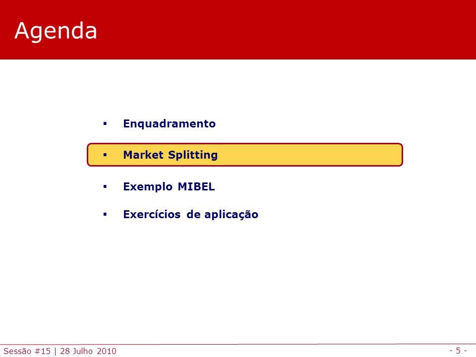 - 5 - Sessão #15 | 28 Julho 2010 Agenda  Enquadramento  Market Splitting  Exemplo MIBEL  Exercícios de aplicação