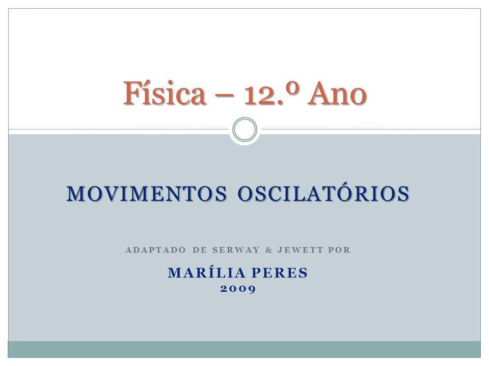 MOVIMENTOS OSCILATÓRIOS ADAPTADO DE SERWAY & JEWETT POR MARÍLIA PERES 2009 Física – 12.º Ano