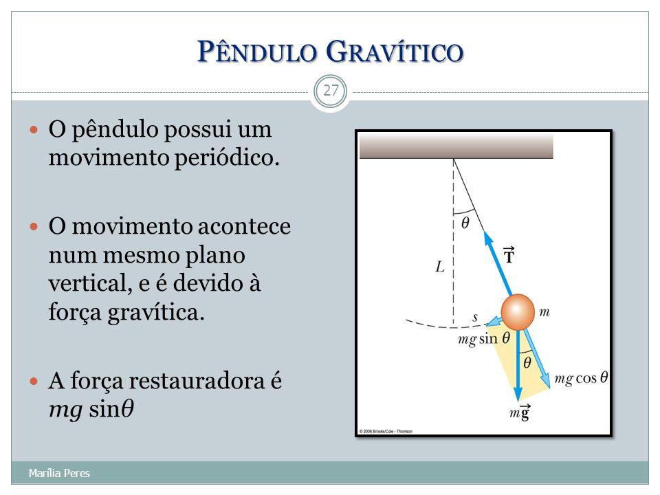 P ÊNDULO G RAVÍTICO O pêndulo possui um movimento periódico. O movimento acontece num mesmo plano vertical, e é devido à força gravítica. A força rest