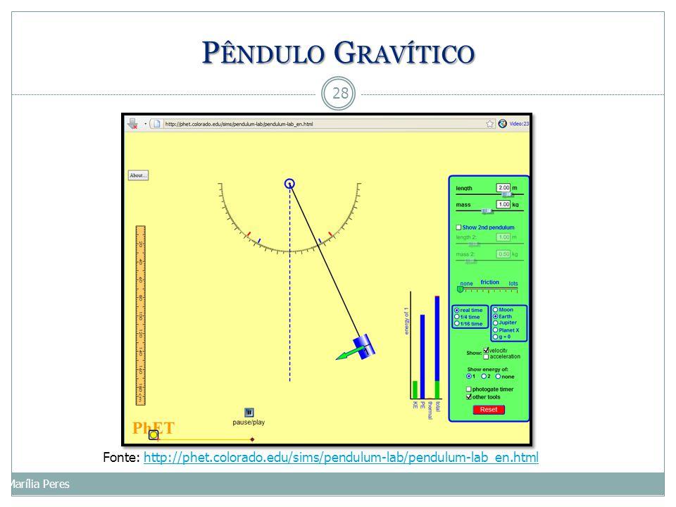 28 Marília Peres Fonte: http://phet.colorado.edu/sims/pendulum-lab/pendulum-lab_en.htmlhttp://phet.colorado.edu/sims/pendulum-lab/pendulum-lab_en.html