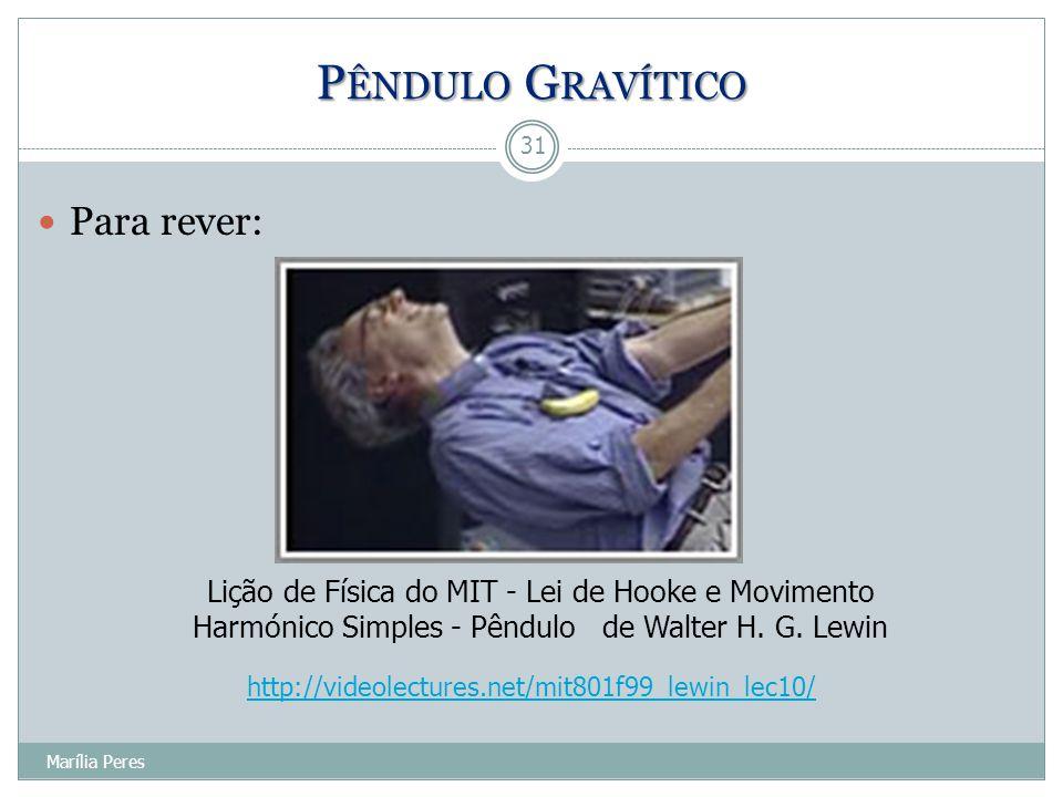 Para rever: 31 Marília Peres P ÊNDULO G RAVÍTICO Lição de Física do MIT - Lei de Hooke e Movimento Harmónico Simples - Pêndulo de Walter H. G. Lewin h