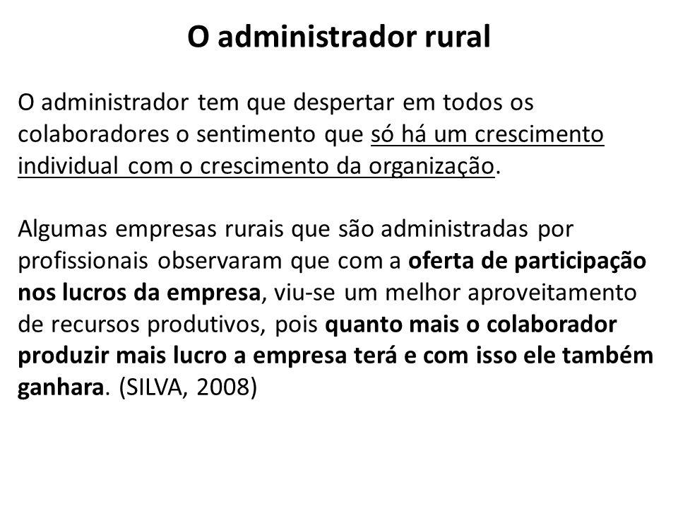 O administrador rural O administrador tem que despertar em todos os colaboradores o sentimento que só há um crescimento individual com o crescimento d