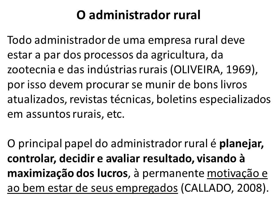 Todo administrador de uma empresa rural deve estar a par dos processos da agricultura, da zootecnia e das indústrias rurais (OLIVEIRA, 1969), por isso