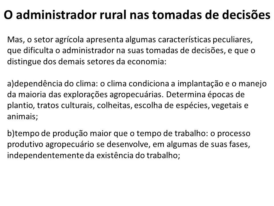O administrador rural nas tomadas de decisões Mas, o setor agrícola apresenta algumas características peculiares, que dificulta o administrador na sua