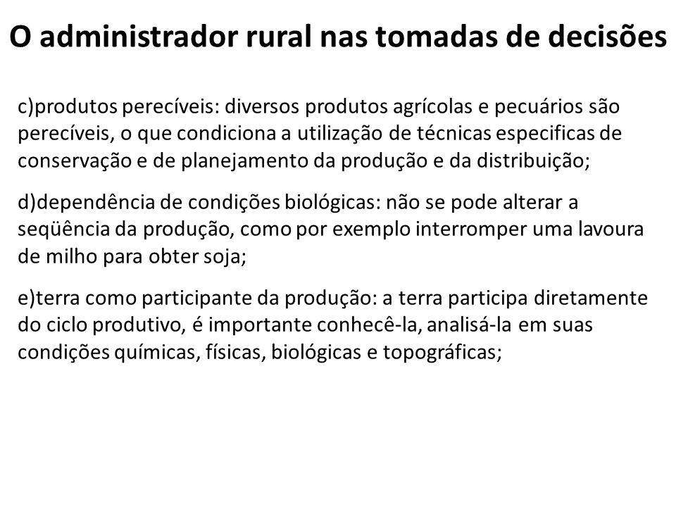 O administrador rural nas tomadas de decisões c)produtos perecíveis: diversos produtos agrícolas e pecuários são perecíveis, o que condiciona a utiliz