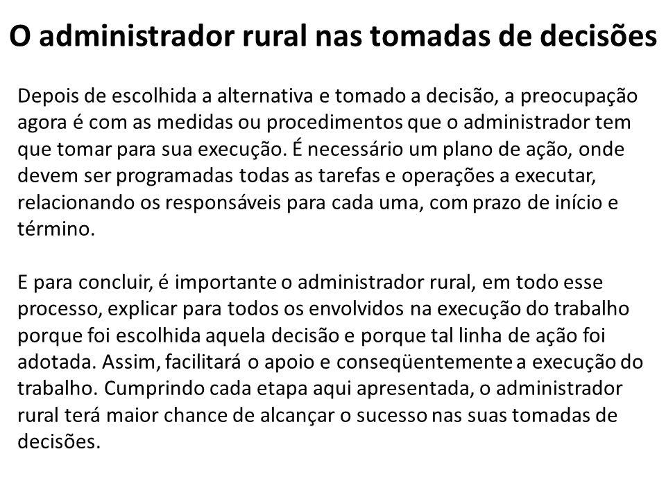 O administrador rural nas tomadas de decisões Depois de escolhida a alternativa e tomado a decisão, a preocupação agora é com as medidas ou procedimen
