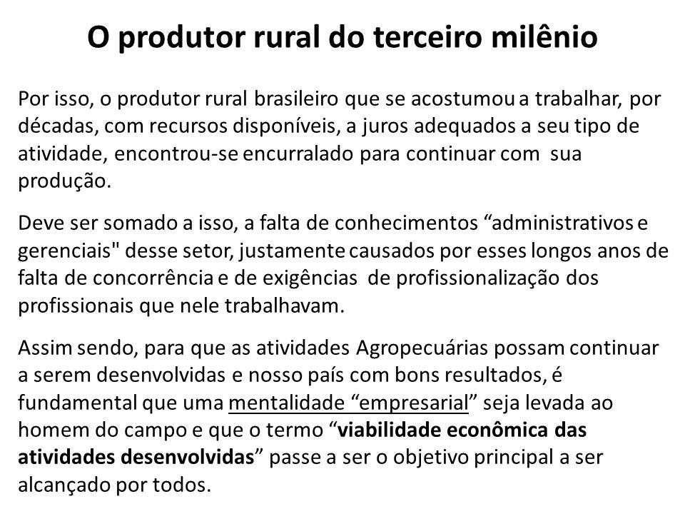O produtor rural do terceiro milênio Por isso, o produtor rural brasileiro que se acostumou a trabalhar, por décadas, com recursos disponíveis, a juro