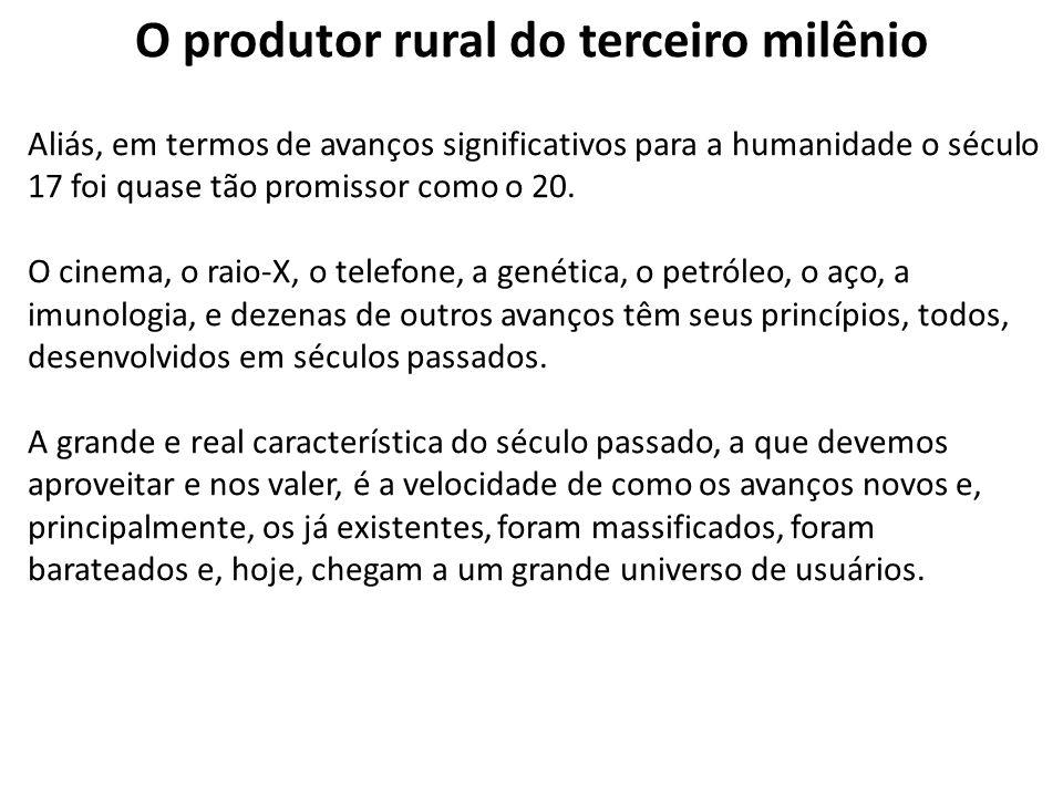O produtor rural do terceiro milênio Aliás, em termos de avanços significativos para a humanidade o século 17 foi quase tão promissor como o 20. O cin