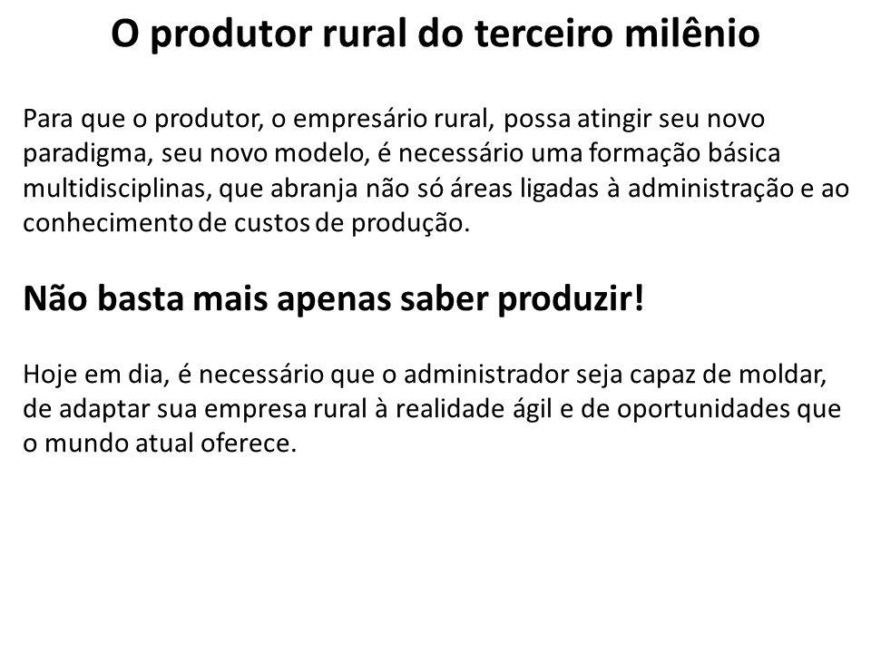 O produtor rural do terceiro milênio Para que o produtor, o empresário rural, possa atingir seu novo paradigma, seu novo modelo, é necessário uma form