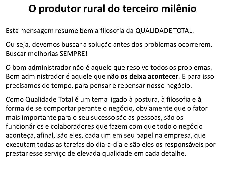 O produtor rural do terceiro milênio Esta mensagem resume bem a filosofia da QUALIDADE TOTAL. Ou seja, devemos buscar a solução antes dos problemas oc