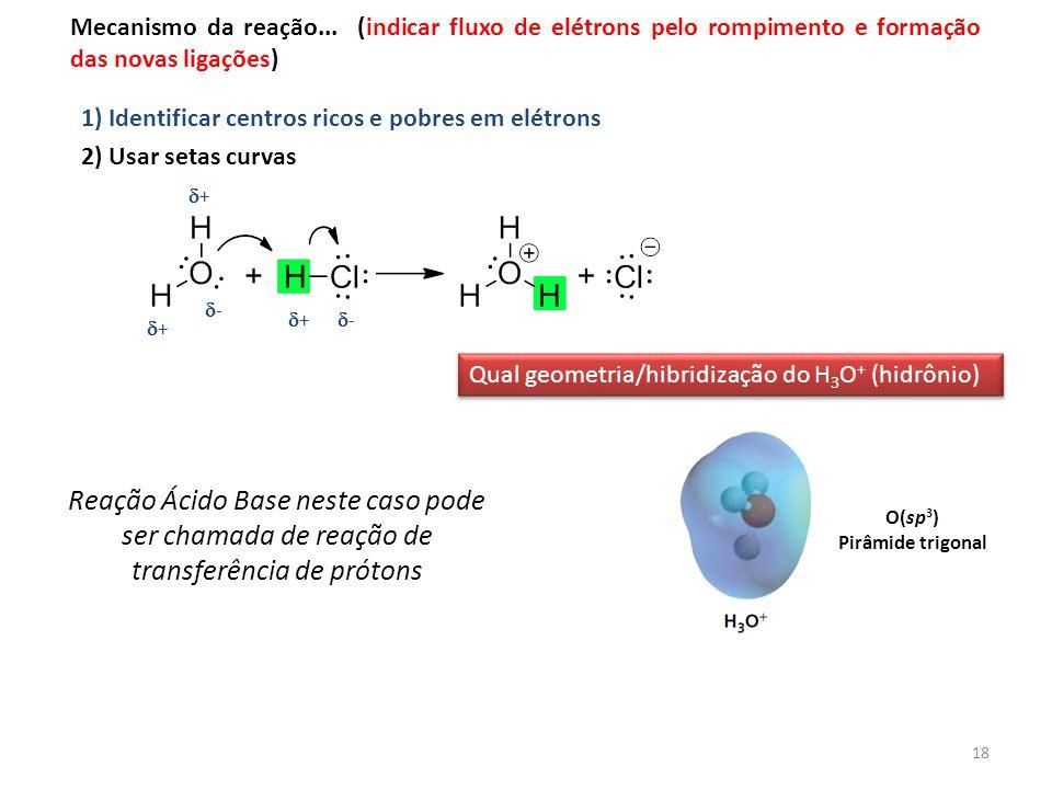 18 Mecanismo da reação... (indicar fluxo de elétrons pelo rompimento e formação das novas ligações) ++ ++ -- -- ++ 1) Identificar centros ri