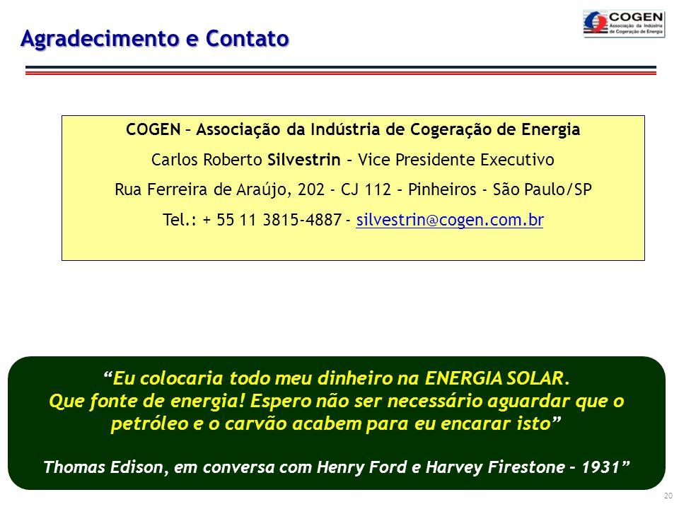 Agradecimento e Contato 20 COGEN – Associação da Indústria de Cogeração de Energia Carlos Roberto Silvestrin – Vice Presidente Executivo Rua Ferreira
