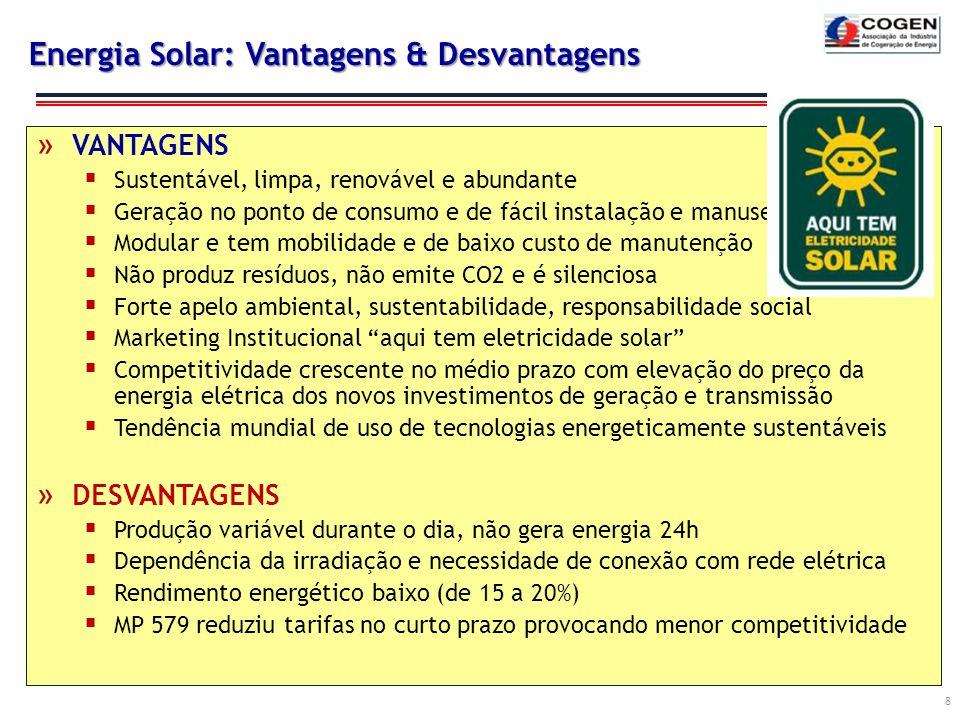 Energia Solar: Vantagens & Desvantagens 8 » VANTAGENS  Sustentável, limpa, renovável e abundante  Geração no ponto de consumo e de fácil instalação