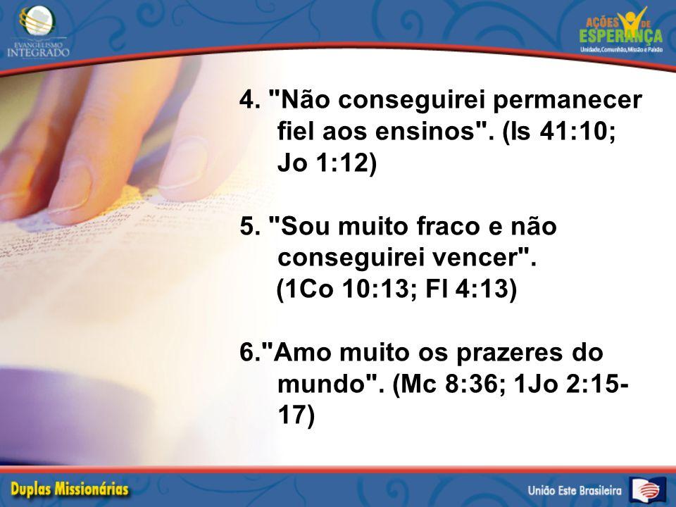 4. Não conseguirei permanecer fiel aos ensinos . (Is 41:10; Jo 1:12) 5.