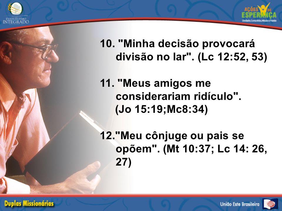 10. Minha decisão provocará divisão no lar . (Lc 12:52, 53) 11.