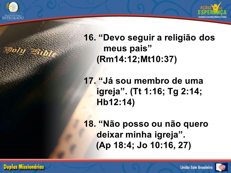 16. Devo seguir a religião dos meus pais (Rm14:12;Mt10:37) 17.