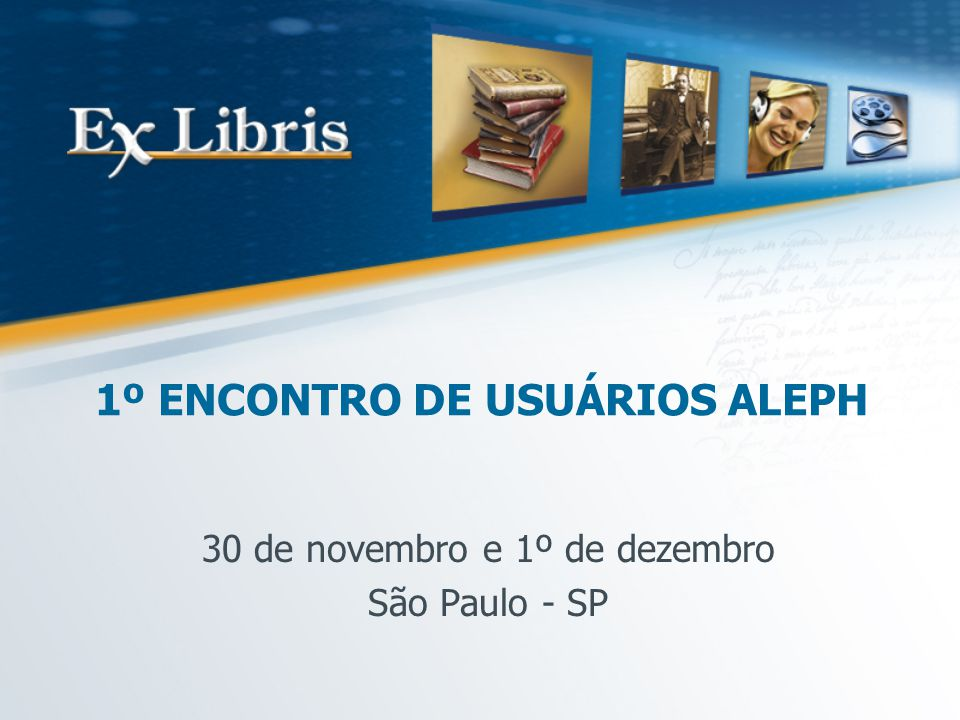 1º ENCONTRO DE USUÁRIOS ALEPH 30 de novembro e 1º de dezembro São Paulo - SP