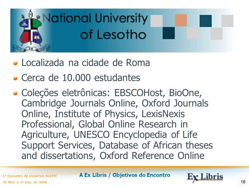A Ex Libris / Objetivos do Encontro 1º Encontro de Usuários ALEPH 30 Nov. e 1º Dez. de 2006 10 Localizada na cidade de Roma Cerca de 10.000 estudantes