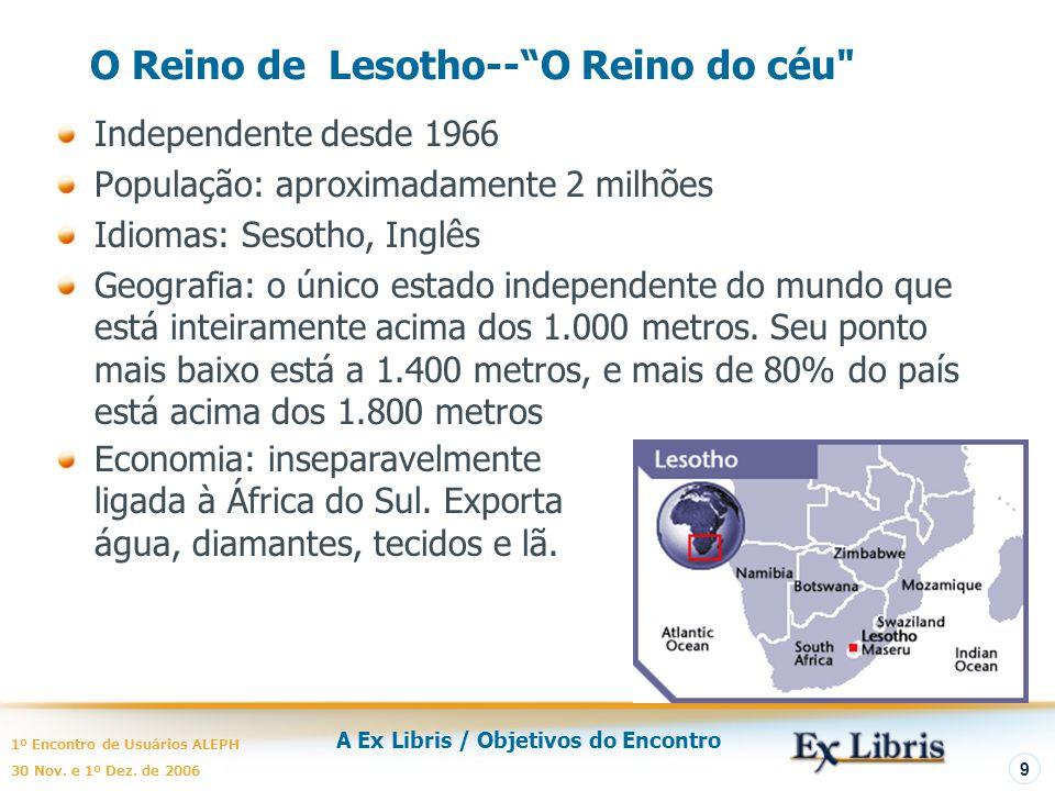 """A Ex Libris / Objetivos do Encontro 1º Encontro de Usuários ALEPH 30 Nov. e 1º Dez. de 2006 9 O Reino de Lesotho--""""O Reino do céu"""