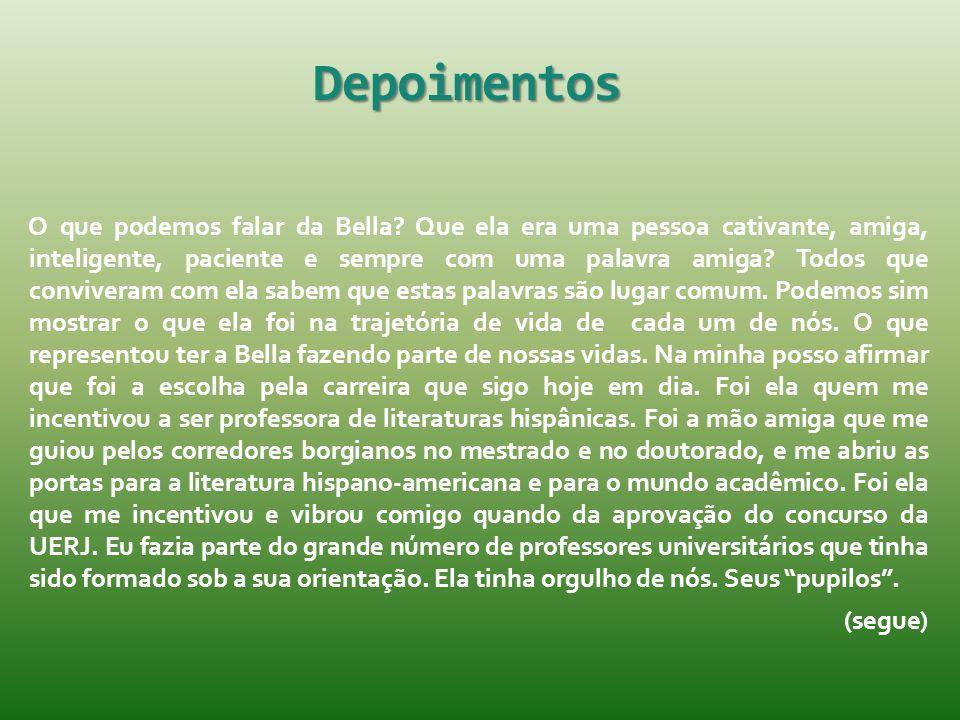 Depoimentos O que podemos falar da Bella? Que ela era uma pessoa cativante, amiga, inteligente, paciente e sempre com uma palavra amiga? Todos que con
