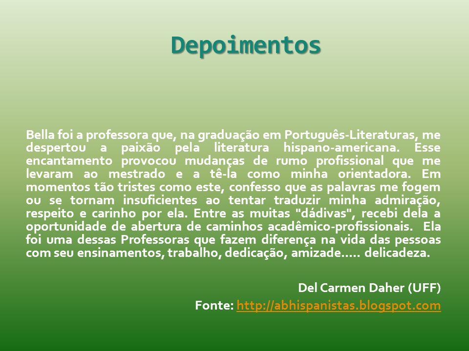 Depoimentos Bella foi a professora que, na graduação em Português-Literaturas, me despertou a paixão pela literatura hispano-americana. Esse encantame