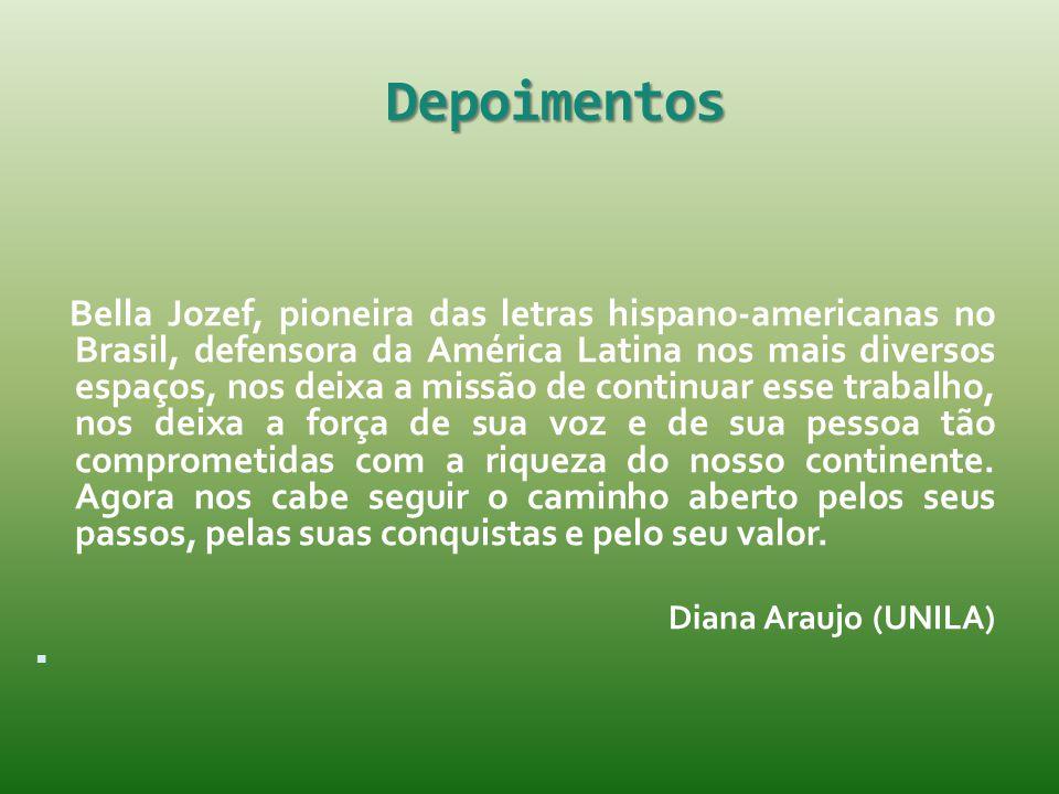 Depoimentos Bella Jozef, pioneira das letras hispano-americanas no Brasil, defensora da América Latina nos mais diversos espaços, nos deixa a missão d