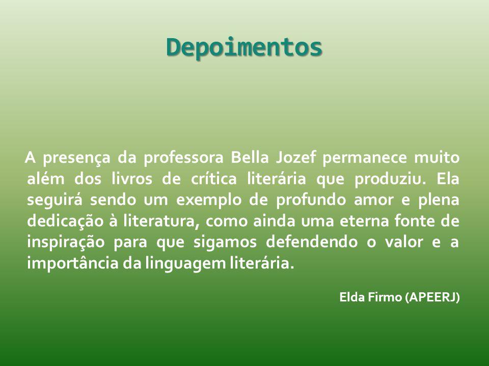 Depoimentos A presença da professora Bella Jozef permanece muito além dos livros de crítica literária que produziu. Ela seguirá sendo um exemplo de pr