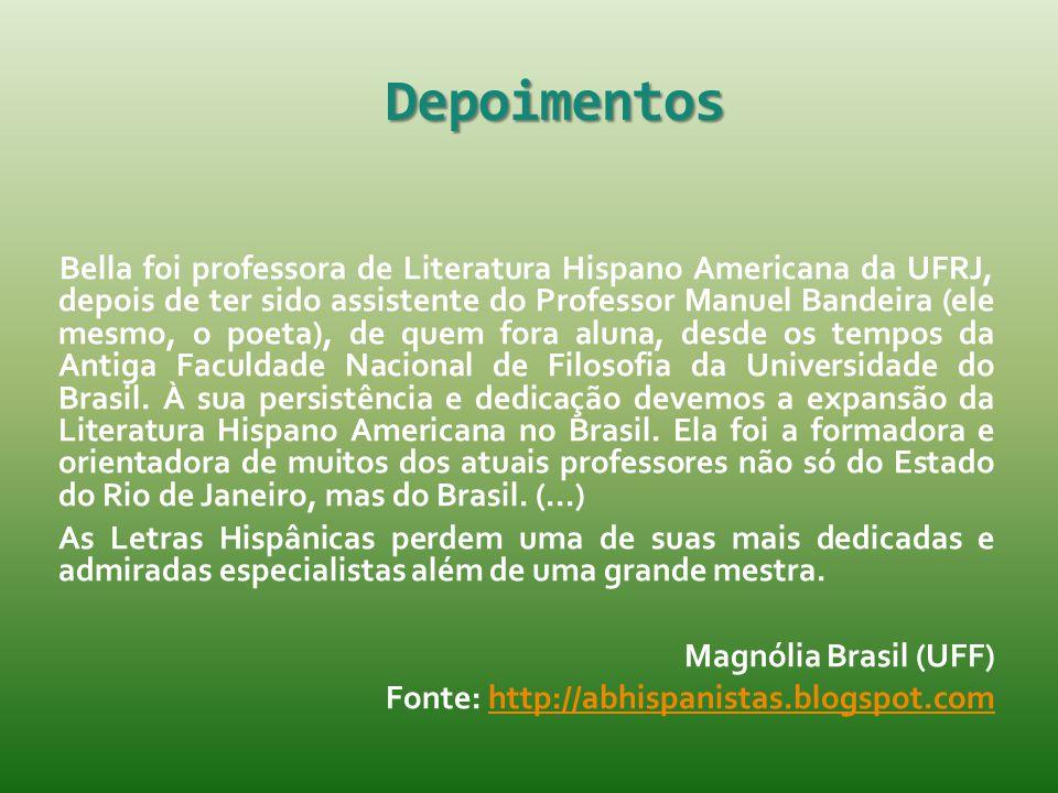 Depoimentos Bella foi professora de Literatura Hispano Americana da UFRJ, depois de ter sido assistente do Professor Manuel Bandeira (ele mesmo, o poe