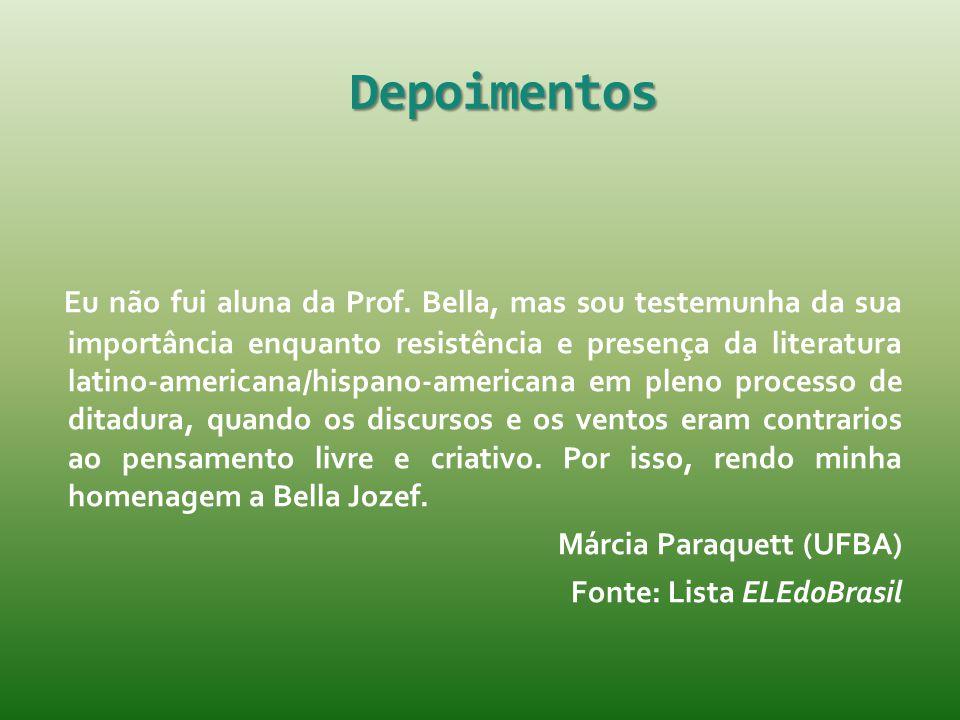 Depoimentos Eu não fui aluna da Prof. Bella, mas sou testemunha da sua importância enquanto resistência e presença da literatura latino-americana/hisp