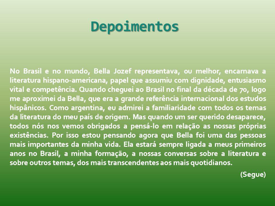 Depoimentos No Brasil e no mundo, Bella Jozef representava, ou melhor, encarnava a literatura hispano-americana, papel que assumiu com dignidade, entu
