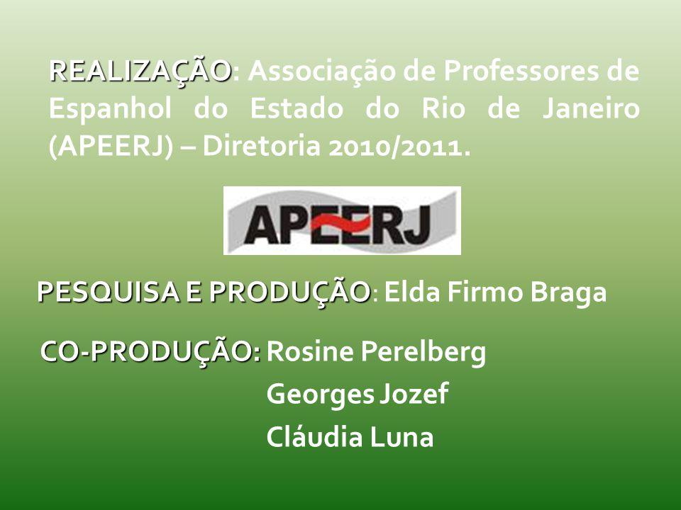 REALIZAÇÃO REALIZAÇÃO: Associação de Professores de Espanhol do Estado do Rio de Janeiro (APEERJ) – Diretoria 2010/2011. PESQUISA E PRODUÇÃO PESQUISA