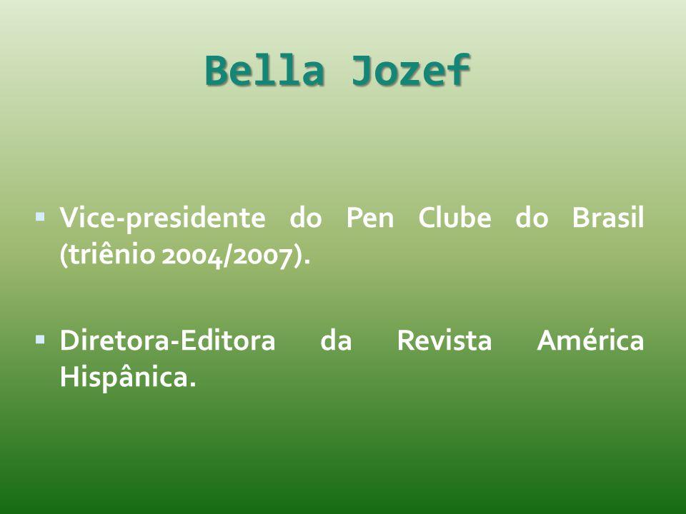 Bella Jozef  Vice-presidente do Pen Clube do Brasil (triênio 2004/2007).  Diretora-Editora da Revista América Hispânica.