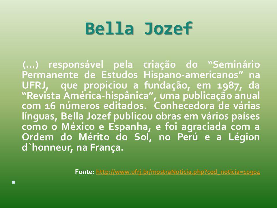 """Bella Jozef (...) responsável pela criação do """"Seminário Permanente de Estudos Hispano-americanos"""" na UFRJ, que propiciou a fundação, em 1987, da """"Rev"""
