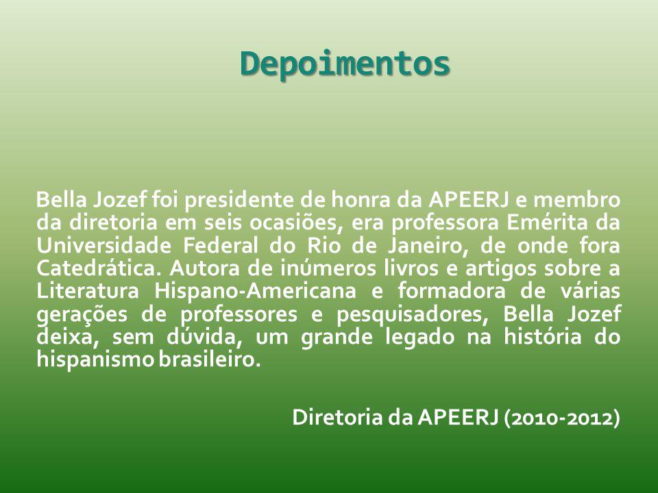 Depoimentos Bella Jozef foi presidente de honra da APEERJ e membro da diretoria em seis ocasiões, era professora Emérita da Universidade Federal do Ri