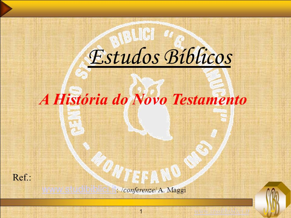 www.studibiblici.it 1 Estudos Bíblicos A História do Novo Testamento Ref.: www.studibiblici.it : /conferenze/ A.