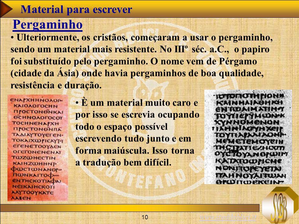 www.studibiblici.it 10 Ulteriormente, os cristãos, começaram a usar o pergaminho, sendo um material mais resistente. No IIIº séc. a.C., o papiro foi s