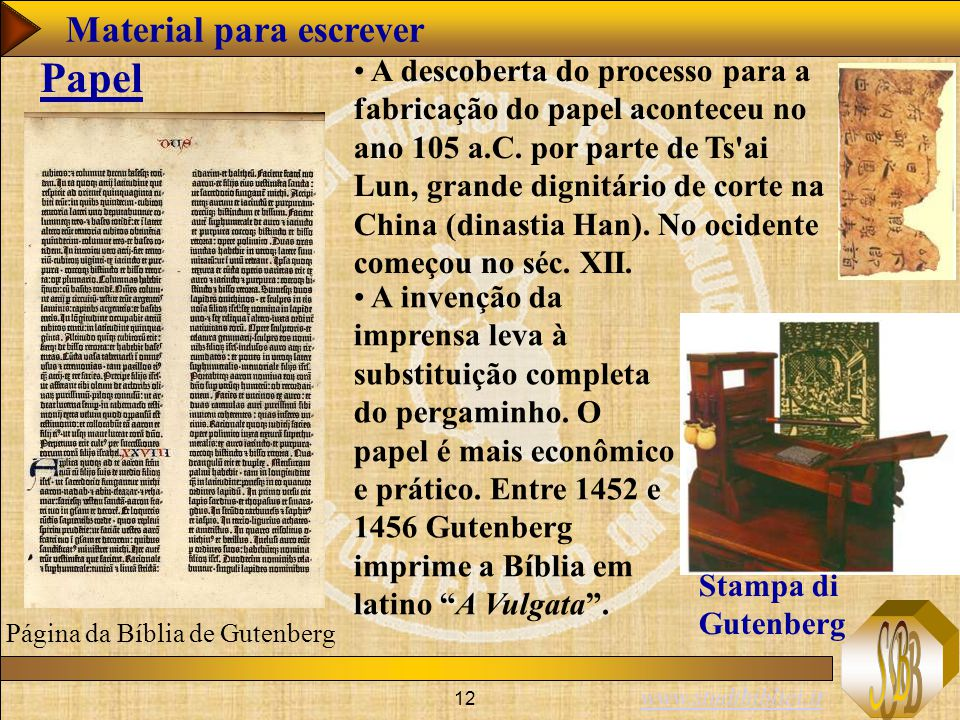 www.studibiblici.it 12 A descoberta do processo para a fabricação do papel aconteceu no ano 105 a.C. por parte de Ts'ai Lun, grande dignitário de cort