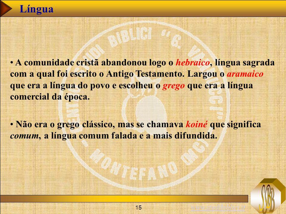 www.studibiblici.it 15 Língua A comunidade cristã abandonou logo o hebraico, língua sagrada com a qual foi escrito o Antigo Testamento. Largou o arama