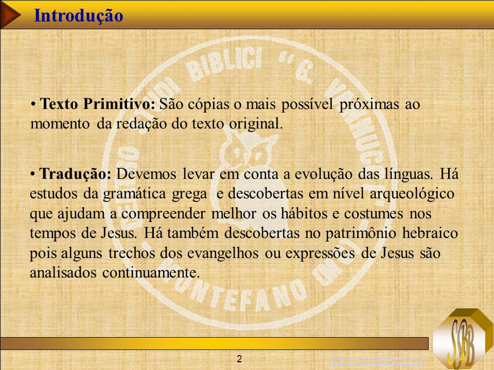 2 Introdução Texto Primitivo: São cópias o mais possível próximas ao momento da redação do texto original. Tradução: Devemos levar em conta a evolução