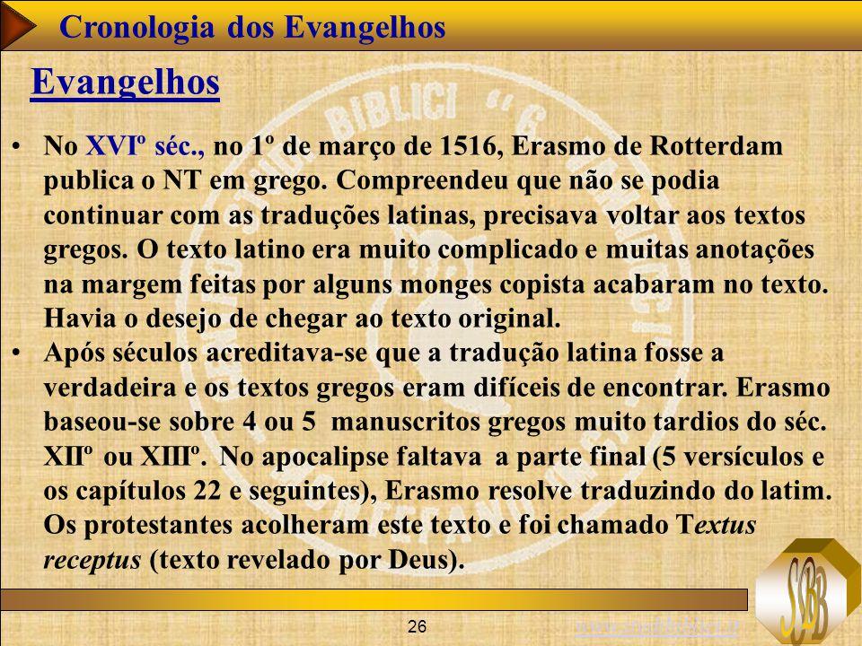 www.studibiblici.it 26 Cronologia dos Evangelhos Evangelhos No XVIº séc., no 1º de março de 1516, Erasmo de Rotterdam publica o NT em grego. Compreend