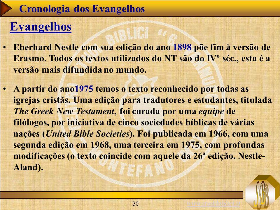 www.studibiblici.it 30 Cronologia dos Evangelhos Evangelhos Eberhard Nestle com sua edição do ano 1898 põe fim à versão de Erasmo.