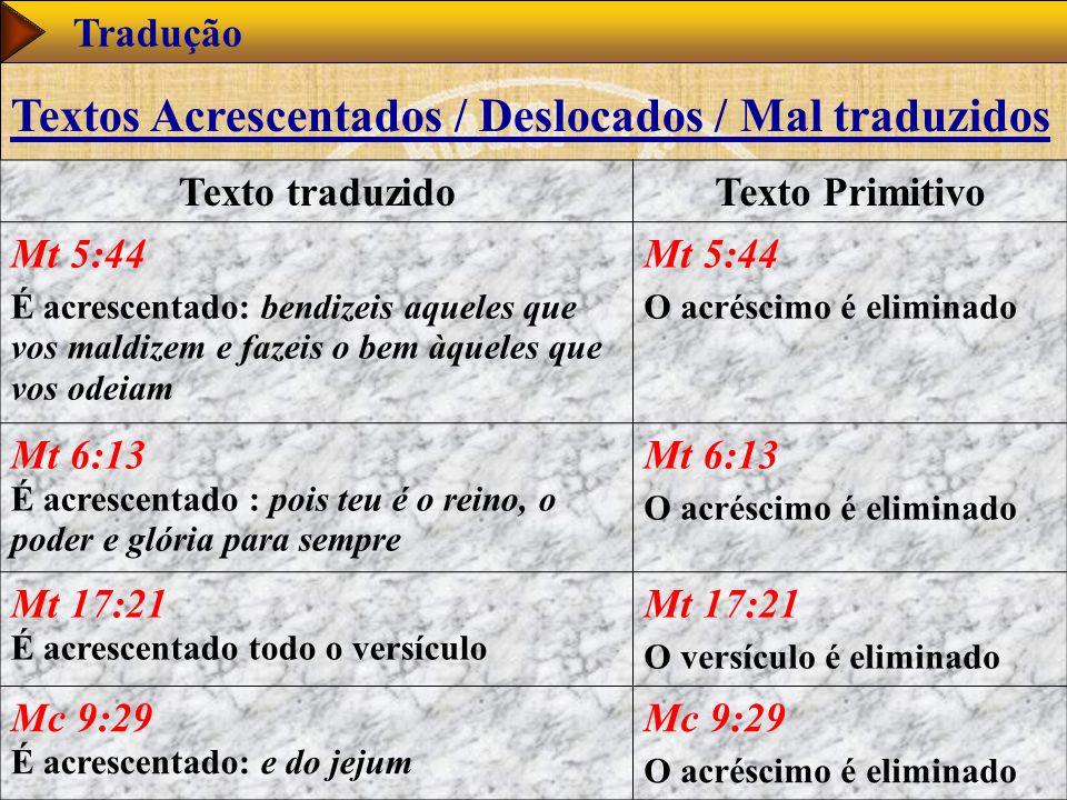www.studibiblici.it 46 Tradução Texto traduzidoTexto Primitivo Mt 5:44 É acrescentado: bendizeis aqueles que vos maldizem e fazeis o bem àqueles que vos odeiam Mt 5:44 O acréscimo é eliminado Mt 6:13 É acrescentado : pois teu é o reino, o poder e glória para sempre Mt 6:13 O acréscimo é eliminado Mt 17:21 É acrescentado todo o versículo Mt 17:21 O versículo é eliminado Mc 9:29 É acrescentado: e do jejum Mc 9:29 O acréscimo é eliminado Textos Acrescentados / Deslocados / Mal traduzidos