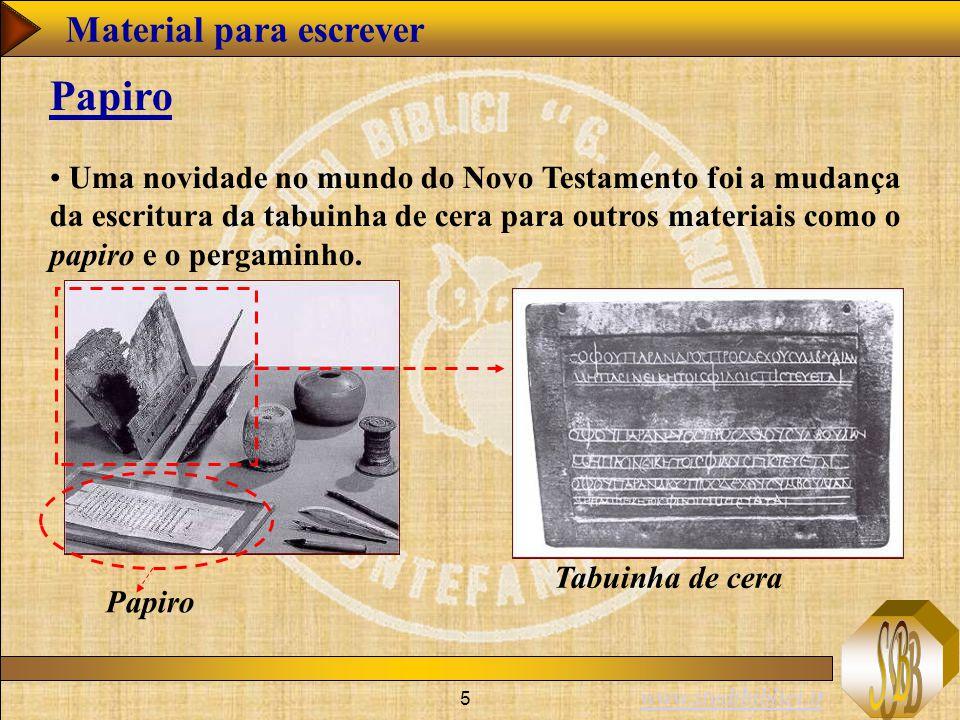 www.studibiblici.it 5 Material para escrever Uma novidade no mundo do Novo Testamento foi a mudança da escritura da tabuinha de cera para outros materiais como o papiro e o pergaminho.