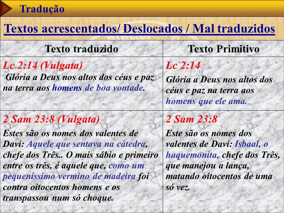 www.studibiblici.it 52 Tradução Texto traduzidoTexto Primitivo Lc 2:14 (Vulgata) Glória a Deus nos altos dos céus e paz na terra aos homens de boa vontade.