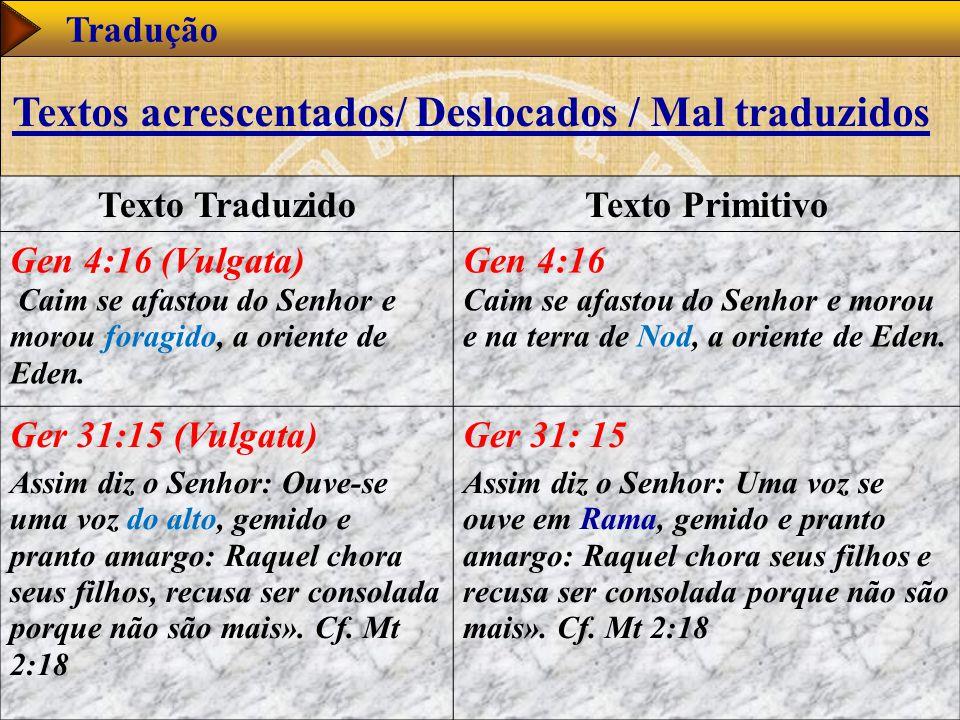 www.studibiblici.it 54 Tradução Texto TraduzidoTexto Primitivo Gen 4:16 (Vulgata) Caim se afastou do Senhor e morou foragido, a oriente de Eden. Gen 4