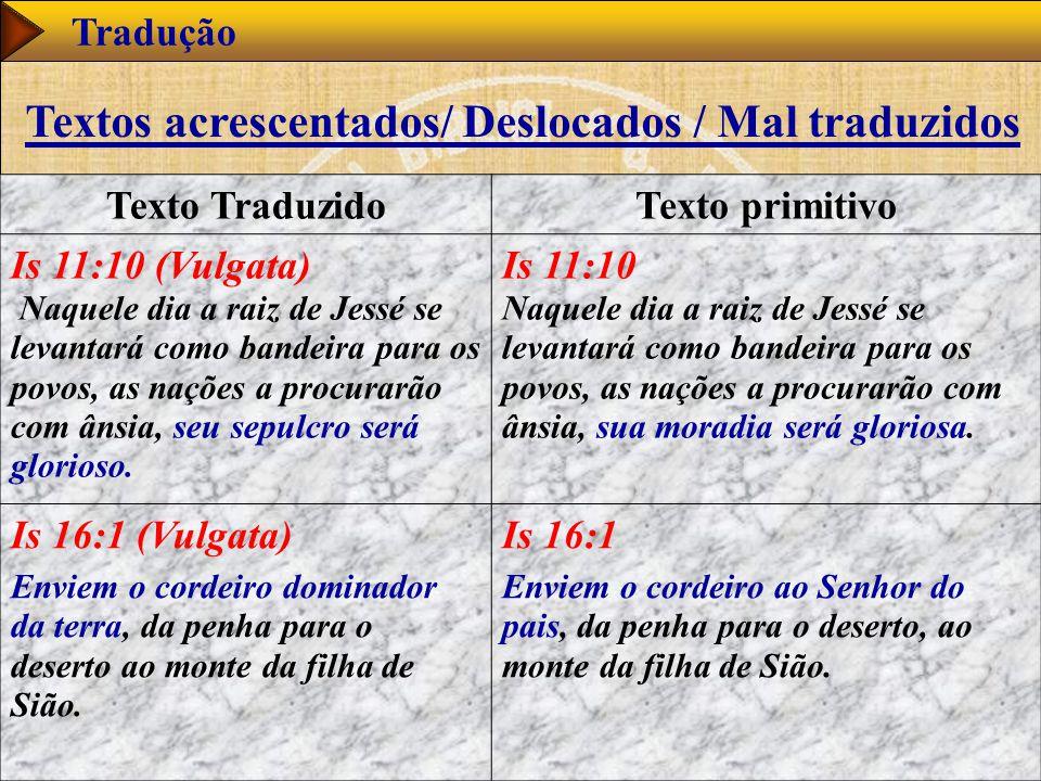 www.studibiblici.it 55 Tradução Texto TraduzidoTexto primitivo Is 11:10 (Vulgata) Naquele dia a raiz de Jessé se levantará como bandeira para os povos