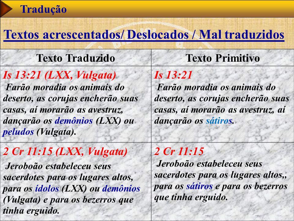 www.studibiblici.it 57 Tradução Texto TraduzidoTexto Primitivo Is 13:21 (LXX, Vulgata) Farão moradia os animais do deserto, as corujas encherão suas casas, aí morarão as avestruz, dançarão os demônios (LXX) ou peludos (Vulgata).