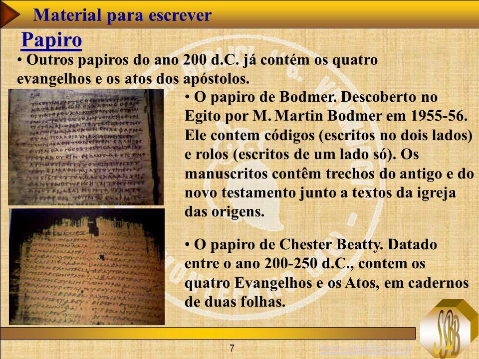 www.studibiblici.it 7 Outros papiros do ano 200 d.C. já contém os quatro evangelhos e os atos dos apóstolos. Papiro O papiro de Bodmer. Descoberto no