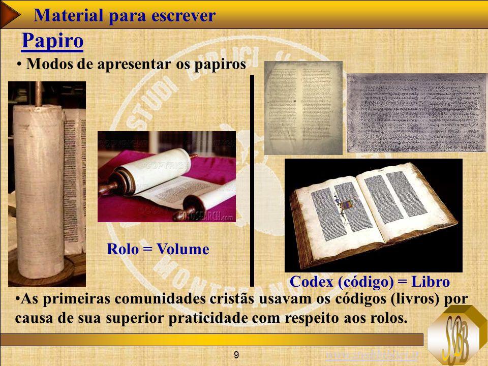 www.studibiblici.it 9 Modos de apresentar os papiros Papiro Rolo = Volume Codex (código) = Libro As primeiras comunidades cristãs usavam os códigos (livros) por causa de sua superior praticidade com respeito aos rolos.