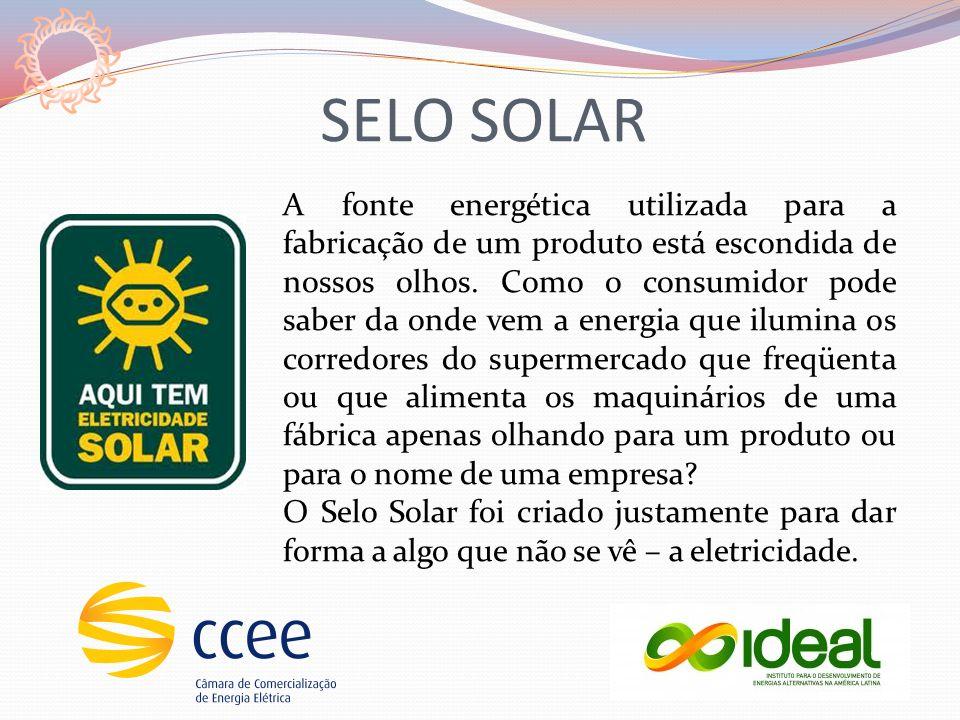 SELO SOLAR A fonte energética utilizada para a fabricação de um produto está escondida de nossos olhos.